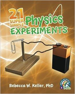 21 Super Simple Physics Experiments: PhD, Rebecca W. Keller ...