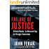Failure of Justice: A Brutal Murder, An Obsessed Cop, Six Wrongful Convictions