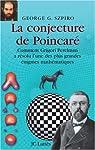 La conjecture de Poincaré : Comment Grigori Perelman a résolu l'une des plus grandes énigmes mathématiques par Szpiro
