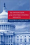 The Invention of the United States Senate, Wirls, Daniel and Wirls, Stephen, 0801874386