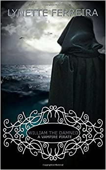 William The Damned: A Vampire Pirate (The Vampire Pirate Saga) (Volume 1)