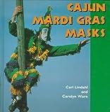Cajun Mardi Gras Masks, Carl Lindahl and Carolyn Ware, 0878059687