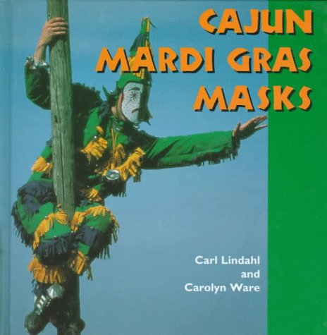 History Of Carnival Masks (Cajun Mardi Gras Masks (Folk Art and Artists Series))
