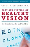 Fact and Fiction of Healthy Vision, Clyde K. Kitchen, 0275993450