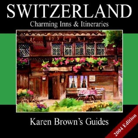 Karen Brown's Switzerland: Charming Inns & Itineraries (Karen Brown's Country Inn Guides) (Karen...