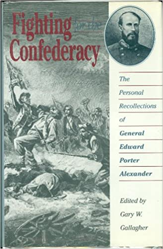 Image result for fighting for the confederacy porter alexander