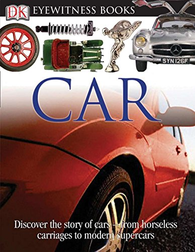 DK Eyewitness Books: Car: Discover the Story of Cars from the Earliest Horseless Carriages to the Modern S (Cars Book For Kids)