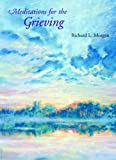 Meditations for the Grieving, Richard L. Morgan, 0836193202