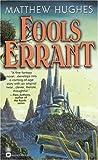 Fools Errant, Matthew Hughes, 0446609234