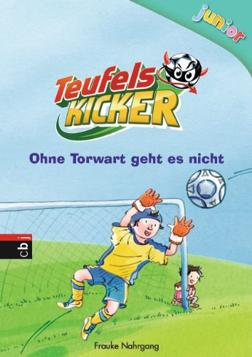 Teufelskicker Junior - Ohne Torwart geht es nicht: Band 2 (Teufelskicker Junior - Die Reihe) (German Edition) (Kicker Es)