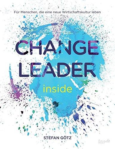 Change Leader inside: Für Menschen, die eine neue Wirtschaftskultur leben Taschenbuch – 9. Mai 2014 Stefan Götz tao.de in J. Kamphausen 3958020127 Esoterik / Anthroposophie