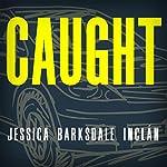 Caught | Jessica Barksdale Inclán