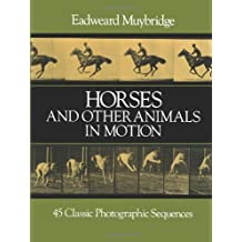 Horses and Other Animals in Motion: 45 Classic Photographic Sequences (Dover Anatomy for Artists) by Eadweard Muybridge (2000-01-03)