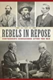 Rebels in Repose: Confederate Commanders After the
