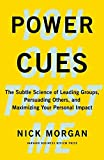 Power Cues: The Subtle Science of Leading Groups, Persuading Others, and Maximizing Your Personal Impact