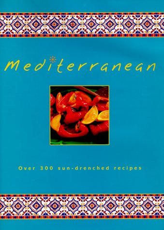Mediterranean: Over 300 Sun-drenched Recipes (Cookery)