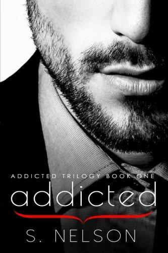 Addicted (Addicted Trilogy) (Volume 1)