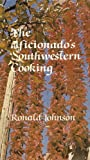 The Aficionados Southwestern Cooking, 1968 Edition