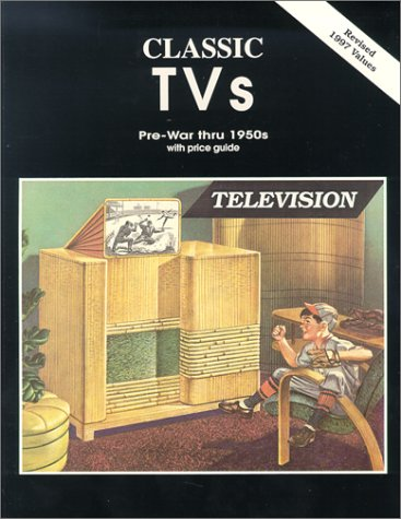 Classic TVs Pre-War thru 1950s with Price Guide