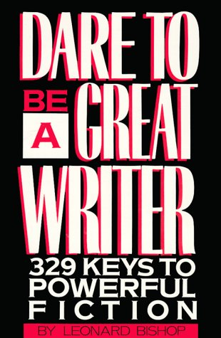 - Dare to Be a Great Writer: 329 Keys to Powerful Fiction