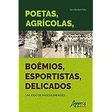 Poetas, Agrícolas, Boêmios, Esportistas, Delicados: Um Jogo de Masculinidades