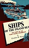 Ships of the Inland Sea : The Story of the Puget Sound Steamboats, Newell, Gordon R., 083230039X