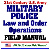 21st Century U. S. Army Military Police Law and Order Operations Field Manual, U. S. Department of Defense Staff, 1931828431