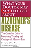 What Your Doctor May Not Tell You about Alzheimer's Disease, Gayatri Devi and Deborah R. Mitchell, 0446691887