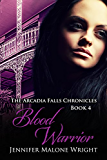 Blood Warrior (The Arcadia Falls Chronicles series Book 4)