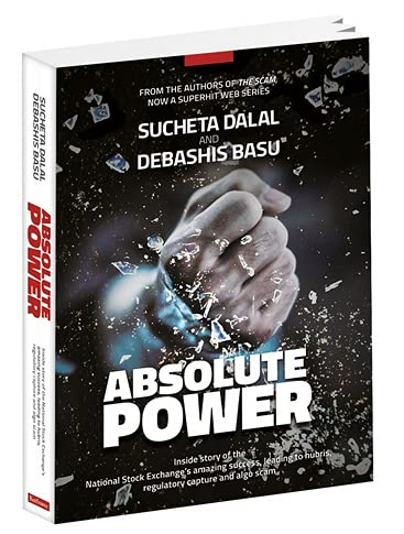 Absolute Power – Inside story of the National Stock Exchange's amazing success, leading to hubris, regulatory capture and algo scam.