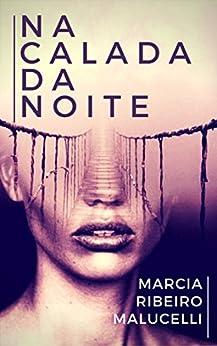 Na calada da noite (Portuguese Edition) by [Malucelli, Marcia Ribeiro]
