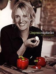 L'express végétarien : 150 recettes de 30 minutes par Marie-Claude Morin