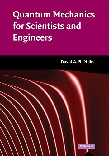 Quantum Mechanics for Scientists and Engineers 1st edition by Miller, David A. B. (2008) Hardcover (Quantum Mechanics For Scientists And Engineers Cambridge 2008)