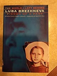 The World I Left Behind: Pieces of a Past by Luba Brezhnev (1995-07-10)