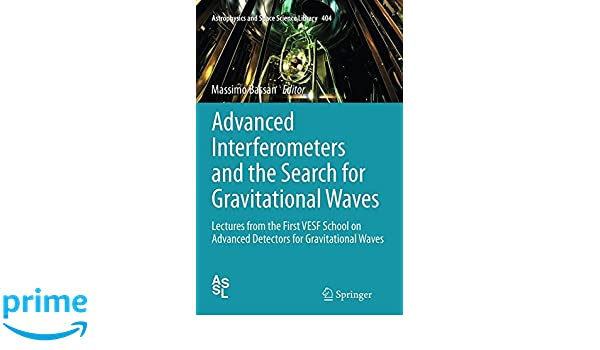 Advanced Interferometers and the Search for Gravitational Waves: Lectures from the First VESF School on Advanced Detectors for Gravitational Waves ...