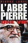 L'Abbé Pierre - Une vie par Lunel