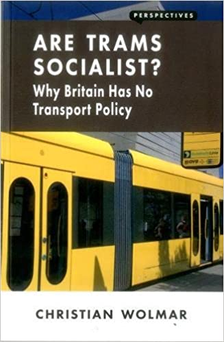 Why Britain Has No Transport Policy Are Trams Socialist?