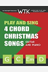 Play and Sing 4 Chord Christmas Songs (G-C-Em-D): For Guitar and Piano (Volume 2) Paperback