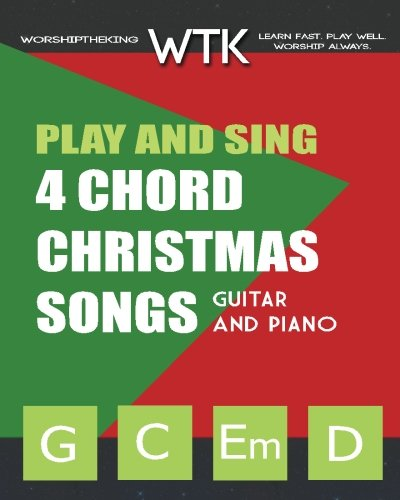 Play and Sing 4 Chord Christmas Songs (G-C-Em-D): For Guitar and Piano (Volume 2) (Christmas Songs Guitar For Chords)