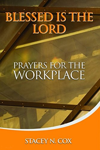 Blessed Is The Lord Prayers For The Workplace by [Cox, Stacey N.]