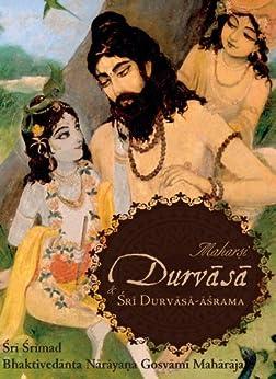Maharsi Durvasa and Sri Durvasa-asrama by [Sri Srimad Bhaktivedanta Narayana Gosvami Maharaja]