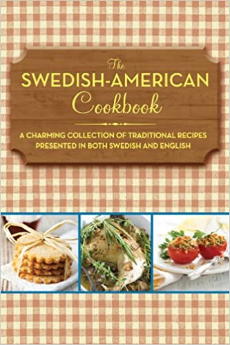 The swedish american cookbook a charming collection of traditional the swedish american cookbook a charming collection of traditional recipes presented in both swedish and english anonymous 9781616085575 amazon forumfinder Image collections
