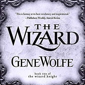 The Wizard: The Wizard Knight Series, Book Two Audible Audiobook – Unabridged Gene Wolfe (Author), Dan Bittner (Narrator), Macmillan Audio (Publisher)