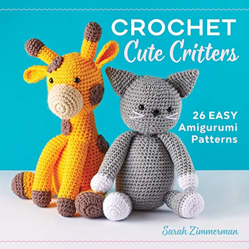 Crochet Cute Critters: 26 Easy Amigurumi Patterns (For Cute Diys Christmas)