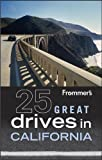 Frommer's 25 Great Drives in California, British Auto Association and Robert Holmes, 0470904461