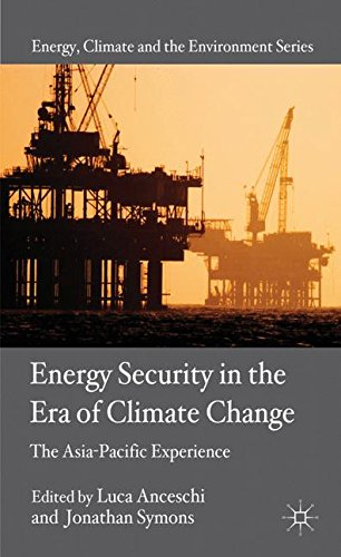 Energy Security in the Era of Climate Change: The Asia-Pacific Experience (Energy, Climate and the Environment)