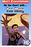 On the Court with... Yao Ming, Matt Christopher, 0316735744