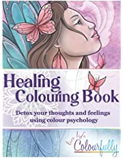 Healing Colouring Book: Detox your thoughts and feelings using colour psychology