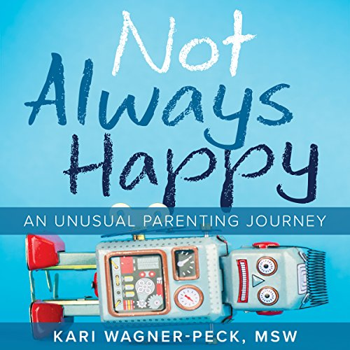 Not Always Happy: An Unusual Parenting Journey by Central Recovery Press