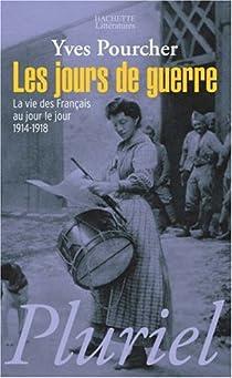 Les jours de guerre : La vie des français au jour le jour 1914-1918 par Pourcher